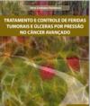 Livro Tratamento e Controle De Feridas  Tumorais e Úlceras por Pressão no CâncerAvançado